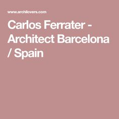 Carlos Ferrater - Architect Barcelona / Spain
