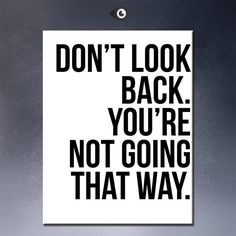 inspirational quote wall Prints on Canvas painting Don't look back,You're not going that way Life Quotes Love, Great Quotes, Quotes To Live By, Me Quotes, Motivational Quotes, Inspirational Quotes, The Words, Quote Posters, That Way