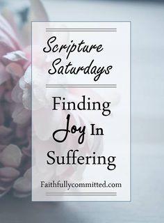 Scripture Saturdays: Finding Joy in Suffering
