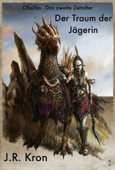 Der Traum der Jägerin (Obsi'tia - Das zweite Zeitalter) von J.R. Kron, http://www.amazon.de/dp/B00AB2D0OA/ref=cm_sw_r_pi_dp_bHy4qb0ZZTX2Q