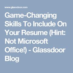 Game-Changing Skills To Include On Your Resume (Hint: Not Microsoft Office!) - Glassdoor Blog