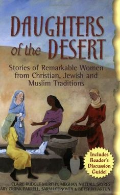 Daughters of the Desert: Stories of Remarkable Women from Christian, Jewish, and Muslim Traditions on www.amightygirl.com This groundbreaking collection of short stories brings to life the women--daring, brave, thoughtful, and wise--who played important and exciting roles in the early days of Judaism, Christianity, and Islam.