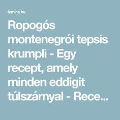 Ropogós montenegrói tepsis krumpli - Egy recept, amely minden eddigit túlszárnyal - Recept | Femina