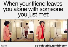 Ohhhhh Harry I am so in love with you. I would tell my friend to leave:)