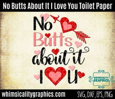 Toilet Paper Design No Butts About It I Love You Valentines Day with SVG, DXF, PNG Commercial & Personal Use