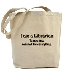 I am a librarian. To save time, just assume I know everything.