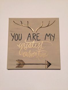 You are my greatest adventure canvas. This is so cute as a deer antler or skull and an arrow