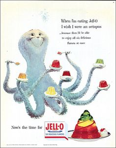 .When I'm Eating Jell-o, I Wish I Were An Octopus