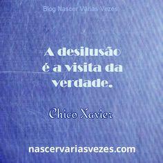 Desilusão é a visita da verdade. Chico Xavier  http://www.nascervariasvezes.com/2013/01/cerebro-e-amor.html  #pensamentos #frases #chicoxavier espirita espiritismo