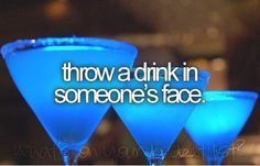 throw a drink in someones face!