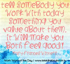 Tell somebody you work with today something you value about them. | Subscribe to the #WWOTD at letstalkaboutwork.tv #quotes