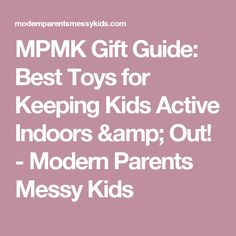MPMK Gift Guide: Best Toys for Keeping Kids Active Indoors & Out! - Modern Parents Messy Kids