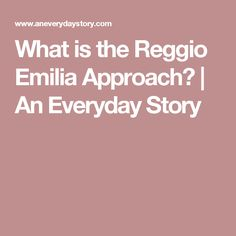 What is the Reggio Emilia Approach? | An Everyday Story