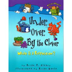In this fun-filled book, playful puns and comical cartoon cats combine to show, not tell, readers what prepositions are all about. Each preposition in the text, like under, over, by the clover, about,