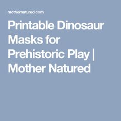 Printable Dinosaur Masks for Prehistoric Play | Mother Natured