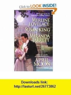 April Moon (Harlequin Single Title) (9780373836109) Merline Lovelace, Miranda Jarrett, Susan King , ISBN-10: 0373836104  , ISBN-13: 978-0373836109 ,  , tutorials , pdf , ebook , torrent , downloads , rapidshare , filesonic , hotfile , megaupload , fileserve