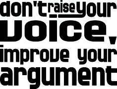 one need not raise his voice in order to be understood. One only needs to improve his arguments and way of communication in order to get the message across.    Be elegantly eloquent and argumentatively adept with the help of Neuro Linguistic Programming. #NLP