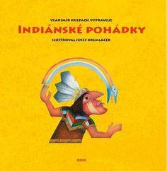 INDIÁNSKÉ POHÁDKY - Hulpach, Vladimír; Kremláček, Josef - Knihy.ABZ.cz Indiana