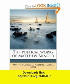 The poetical works of Matthew Arnold (9781172374014) Nathan Haskell Dole, Matthew Arnold , ISBN-10: 1172374015  , ISBN-13: 978-1172374014 ,  , tutorials , pdf , ebook , torrent , downloads , rapidshare , filesonic , hotfile , megaupload , fileserve
