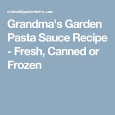 Grandma's Garden Pasta Sauce Recipe - Fresh, Canned or Frozen