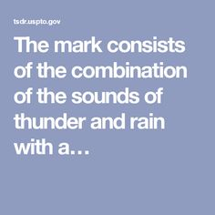 The mark consists of the combination of the sounds of thunder and rain with a…