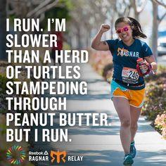 I run. I'm slower than a herd of turtles stampeding through peanut butter. but I run.