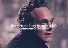 """""""Every time I try to save a life, someone else dies."""" - Viktor"""