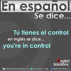 En español se dice… tú tienes el control, en inglés se dice… you're in control