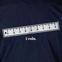 Funny Geek Math Rule Ruler T-Shirt - i Rule Tee Shirt T Shirt Geek Science Mens Ladies Womens Youth Kids. $14.99, via Etsy.