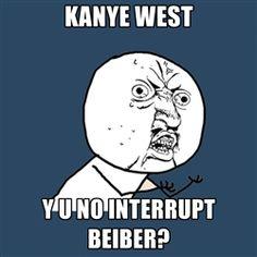 Y U KNOW INTERRUPT BEIBER?
