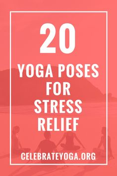 20 Yoga Poses for Stress Relief