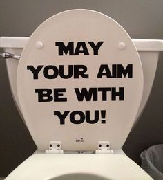 May your aim be with you! - star wars inspired quote - toilet seat or bathroom wall decal. by wallopalooza on Etsy https://www.etsy.com/listing/195318605/may-your-aim-be-with-you-star-wars