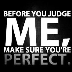 Quotes Don't Judge me | Images) 68 Inspirational Picture Quotes To Kickstart Your Day!