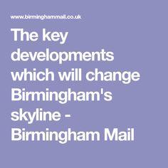 The key developments which will change Birmingham's skyline - Birmingham Mail Birmingham Skyline, Change, Key, Unique Key