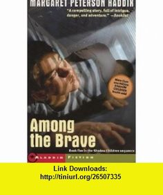 Among the Brave  Book Five in the Shadow Children Sequence Margaret Peterson Haddix ,   ,  , ASIN: B004H7QU60 , tutorials , pdf , ebook , torrent , downloads , rapidshare , filesonic , hotfile , megaupload , fileserve