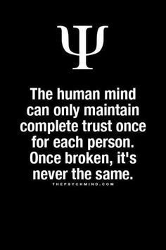 the human mind can only maintain complete trust once for each person. once broken, it's never the same. Life Quotes Love, Great Quotes, Quotes To Live By, Me Quotes, Inspirational Quotes, Faith Quotes, Psychology Fun Facts, Psychology Says, Psychology Quotes