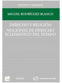 Rodríguez Blanco, Miguel Derecho y religión : nociones de Derecho eclesiástico del Estado. Civitas, 2013
