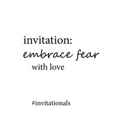 today: embrace fear. with love #invitationals http://libreliving.com/invitationals/