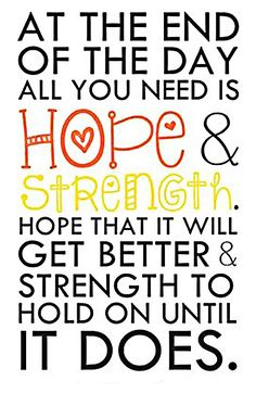 All You Need is Hope and Strength