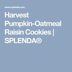 Harvest Pumpkin-Oatmeal Raisin Cookies   SPLENDA®