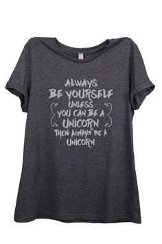 """""""Always Be Yourself, Unicorn"""" is featured on a crew neck, short sleeves and a new modern, slim or relaxed fit for effortless style. Printed on quality constructed tri-blend material, these shirts are"""