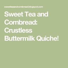 Sweet Tea and Cornbread: Crustless Buttermilk Quiche!
