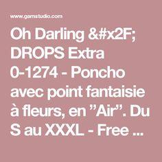 """Oh Darling / DROPS Extra 0-1274 - Poncho avec point fantaisie à fleurs, en """"Air"""". Du  S au XXXL - Free pattern by DROPS Design"""
