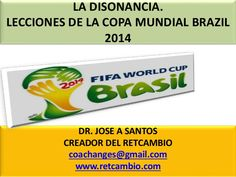 LA DISONANCIA. LECCIONES DEL MUNDIAL BRAZIL 2014 by Dr. Jose Santos via slideshare