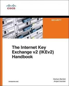 Internet Key Exchange V2 Ipsec Virtual Private Networks: Understanding and Deploying Ikev2, Ipsec Vpns, and Flexv...