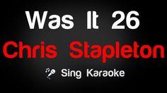 Chris Stapleton - Was It 26 Karaoke Lyrics