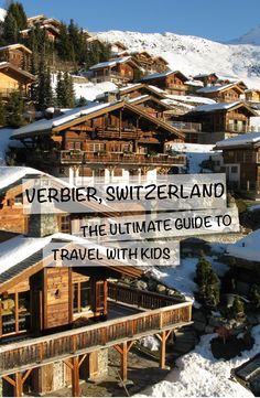 Verbier, Switzerland: The Ultimate Guide with Kids