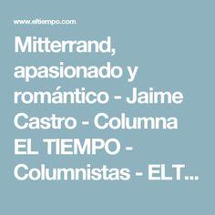 Mitterrand, apasionado y romántico - Jaime Castro - Columna EL TIEMPO - Columnistas - ELTIEMPO.COM