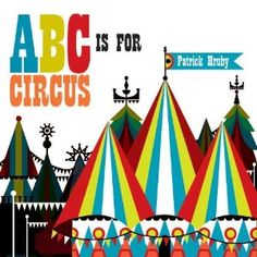 """Another great read out loud for preschool children: """"ABC is for Circus"""" by Patrick Hruby."""