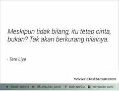 Sajak by Tere Liye *Dulu, kamu suka kirimi aku ini. Lalu, sekarang knp minta putus? Karena hatimu memilih yg lain. Karena aku jelek. Aku bukan orang kaya. Aku bukan orang penting. Ya kan..?